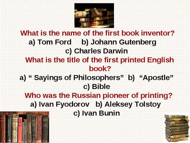 What is the name of the first book inventor? a) Tom Ford b) Johann Gutenberg...