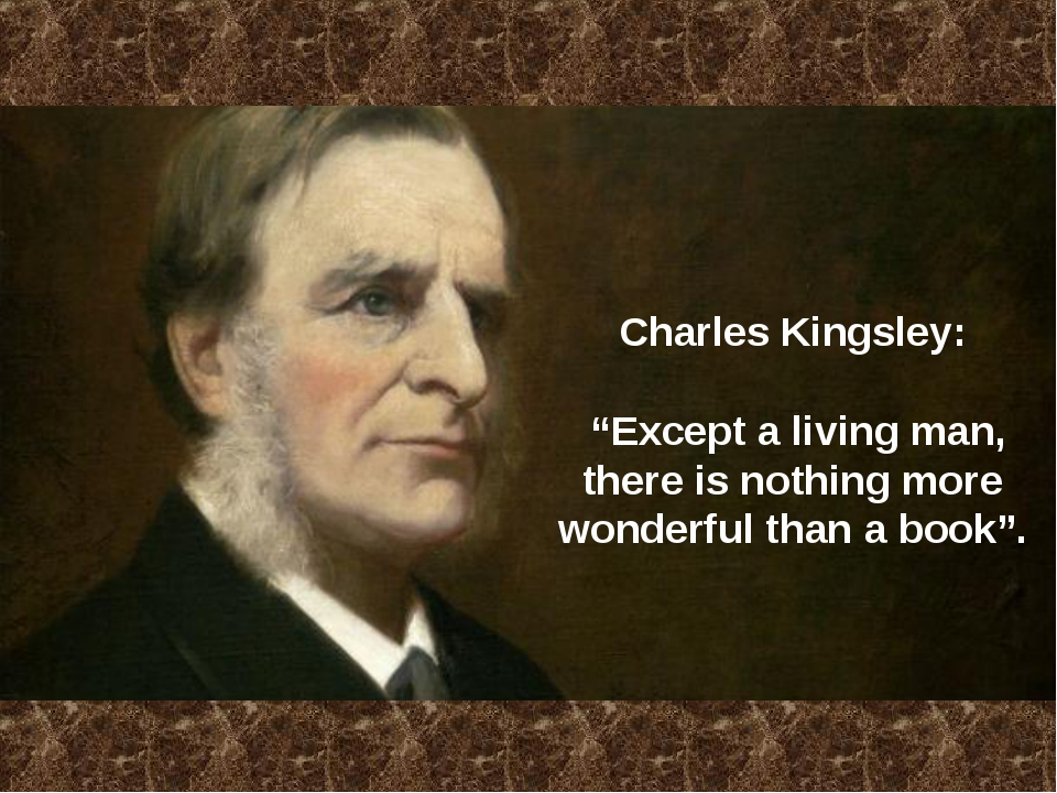 "Charles Kingsley: ""Except a living man, there is nothing more wonderful than..."