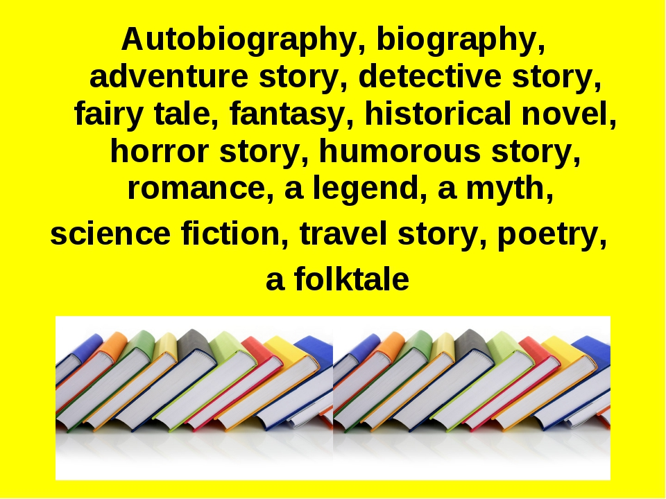 Autobiography, biography, adventure story, detective story, fairy tale, fanta...