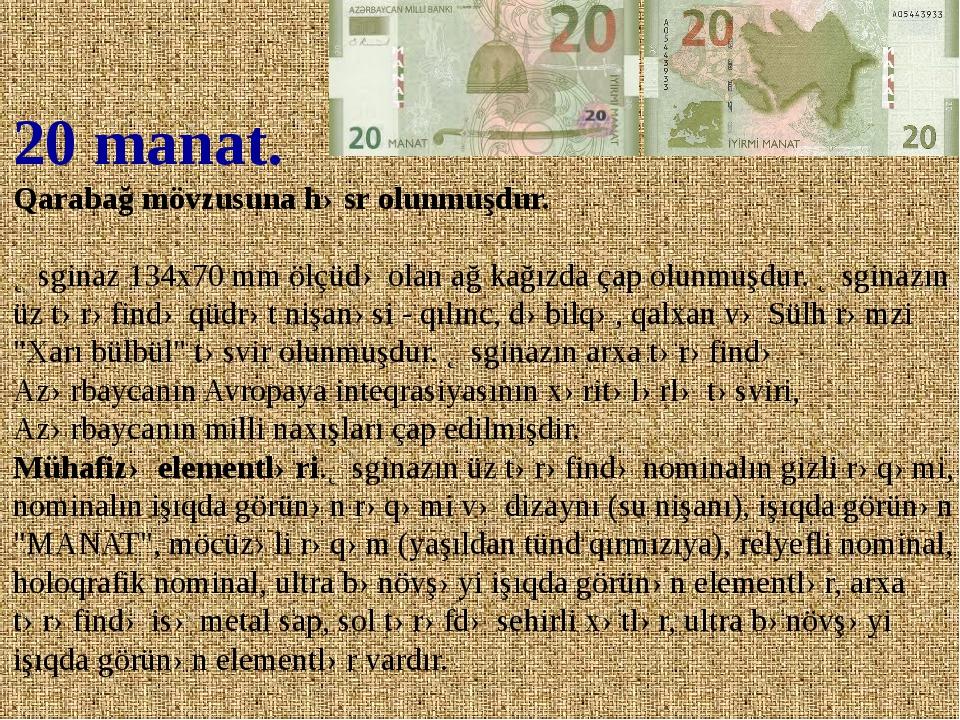 20 manat. Qarabağ mövzusuna həsr olunmuşdur. Əsginaz 134x70 mm ölçüdə olan ağ...