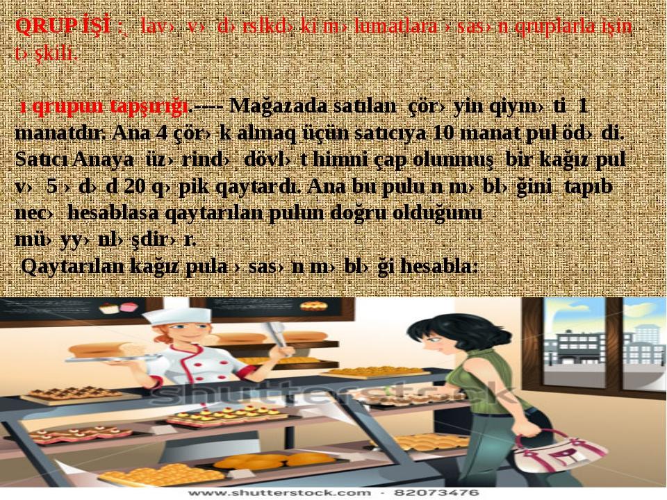 QRUP İŞİ :Əlavə və dərslkdəki məlumatlara əsasən qruplarla işin təşkili. ı q...