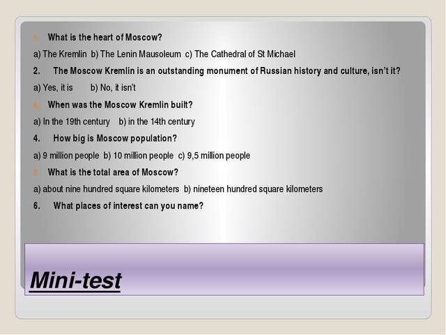Mini-test What is the heart of Moscow? a) The Kremlin b) The Lenin Mausoleum...