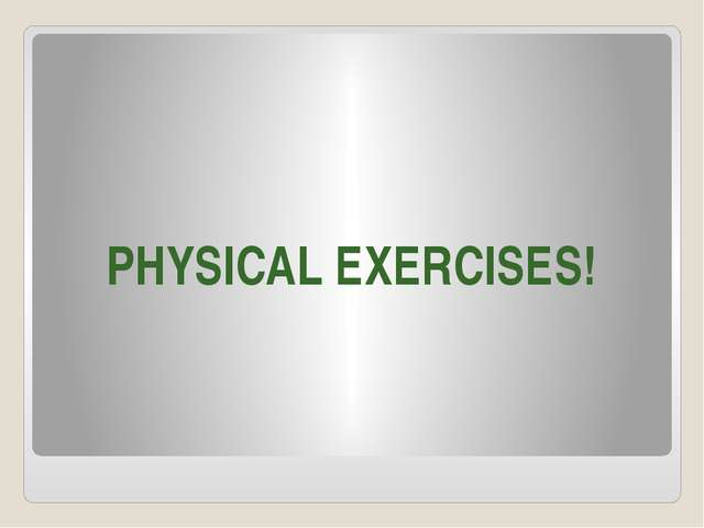 PHYSICAL EXERCISES!