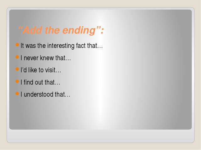 """Add the ending"": It was the interesting fact that… I never knew that… I'd li..."