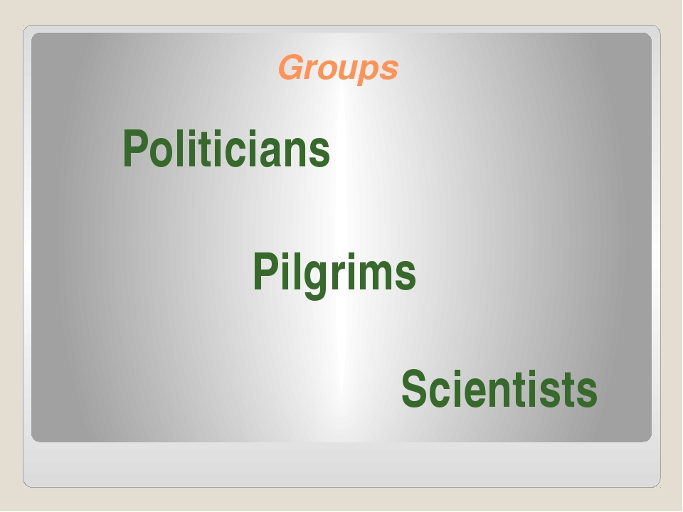 Groups Politicians Pilgrims Scientists