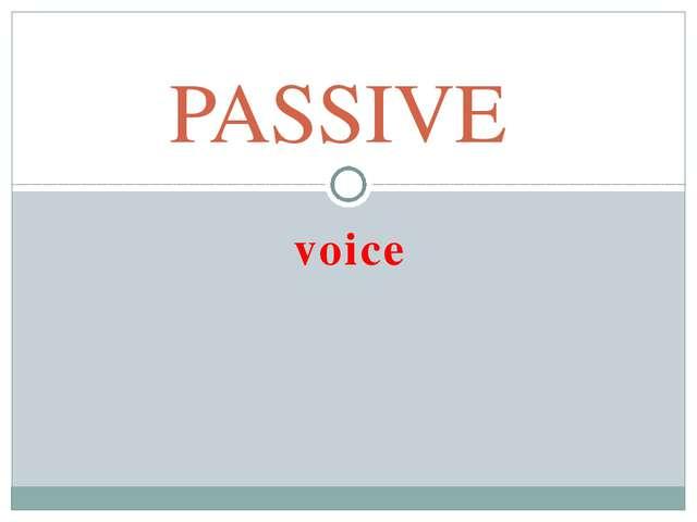 voice PASSIVE