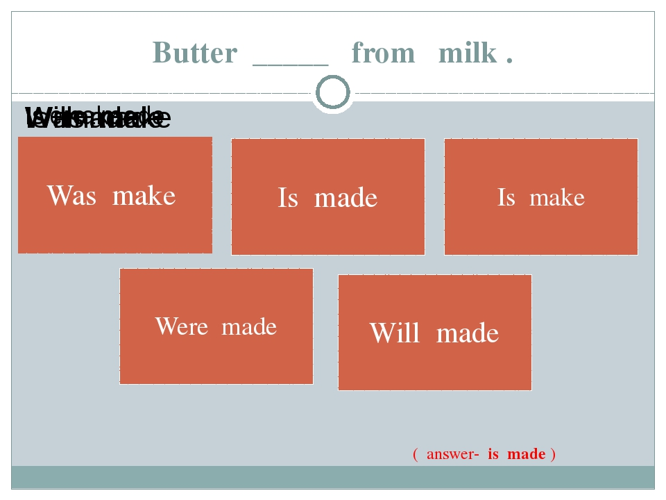 Butter _____ from milk . ( answer- is made )