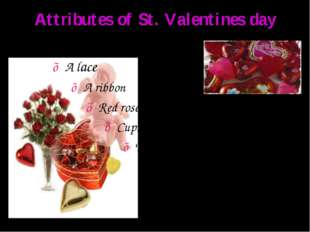 Attributes of St. Valentines day ♥ A lace ♥ A ribbon ♥ Red roses ♥ Cupid ♥ Th