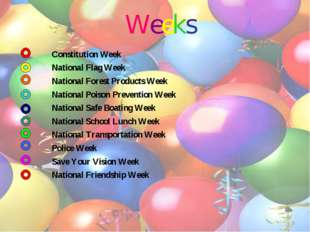 Weeks Constitution Week National Flag Week National Forest Products Week Nati