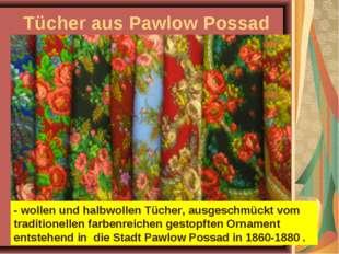 Tücher aus Pawlow Possad - wollen und halbwollen Tücher, ausgeschmückt vom tr
