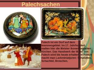 Palechsachen Palech ist ein Dorf auf dem Iwanowogebiet. Im 17. Jahrhundert ma