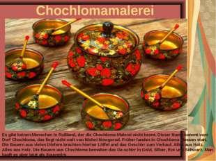 Chochlomamalerei Es gibt keinen Menschen in Rußland, der die Chochloma-Malere