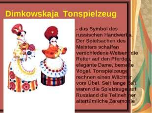 Dimkowskaja Tonspielzeug - das Symbol des russischen Handwerks. Der Spielsach