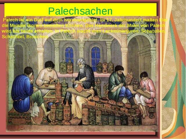 Palechsachen Palech ist ein Dorf auf dem Iwanowogebiet. Im 17. Jahrhundert ma...