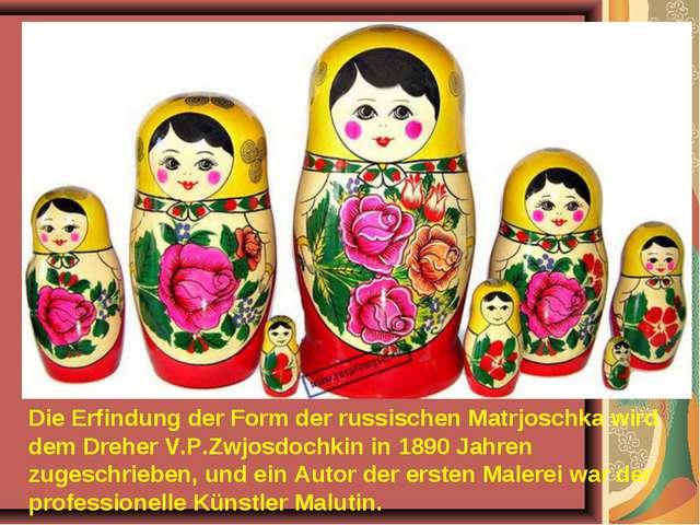 Die Erfindung der Form der russischen Matrjoschka wird dem Dreher V.P.Zwjosdo...
