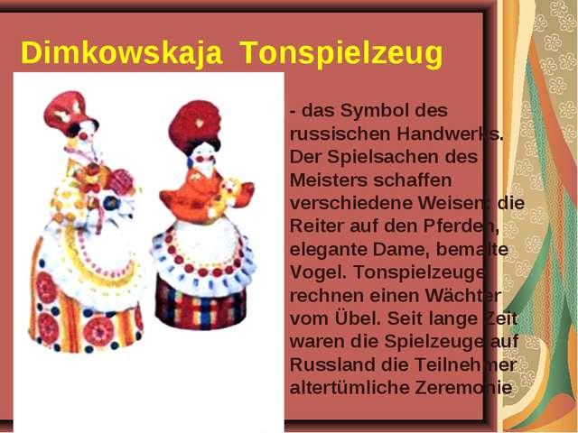 Dimkowskaja Tonspielzeug - das Symbol des russischen Handwerks. Der Spielsach...
