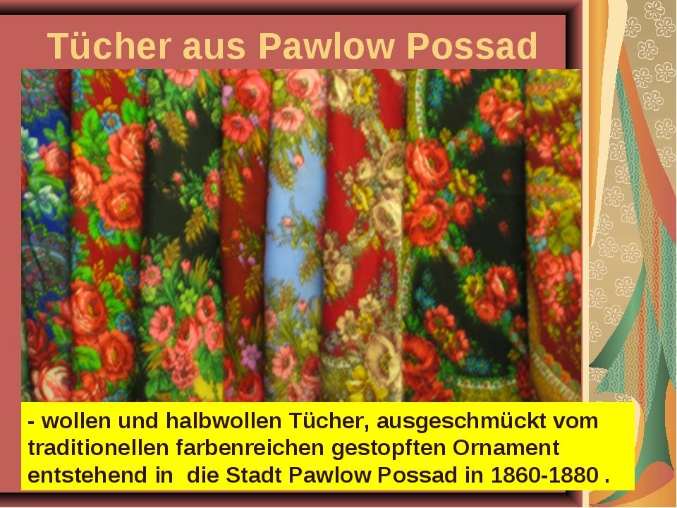 Tücher aus Pawlow Possad - wollen und halbwollen Tücher, ausgeschmückt vom tr...
