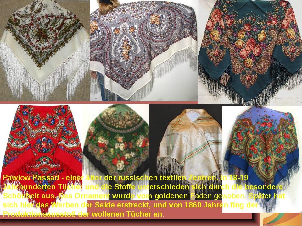 Pawlow Passad - einer älter der russischen textilen Zentren. In 18-19 Jahrhun...