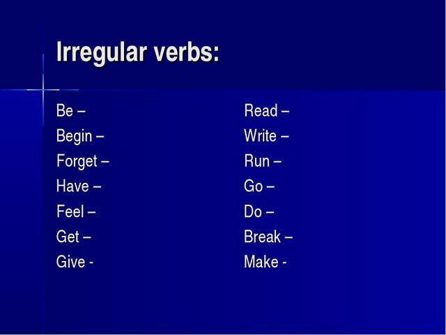 Irregular verbs: Be – Begin – Forget – Have – Feel – Get – Give - Read – Writ...