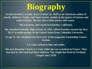 Biography Ursula Kroeber Le Guin born October 21, 1929) is an American author