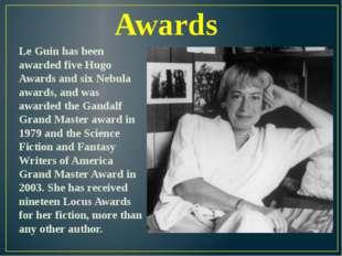 Awards Le Guin has been awarded five Hugo Awards and six Nebula awards, and w