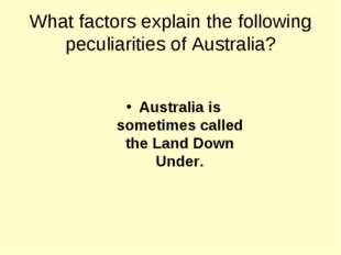 What factors explain the following peculiarities of Australia? Australia is s