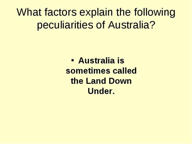 What factors explain the following peculiarities of Australia? Australia is s...