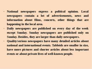 National newspapers express a political opinion. Local newspapers contain a l