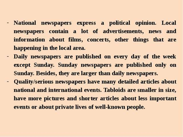 National newspapers express a political opinion. Local newspapers contain a l...