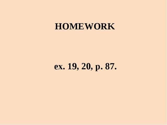 ex. 19, 20, p. 87. HOMEWORK