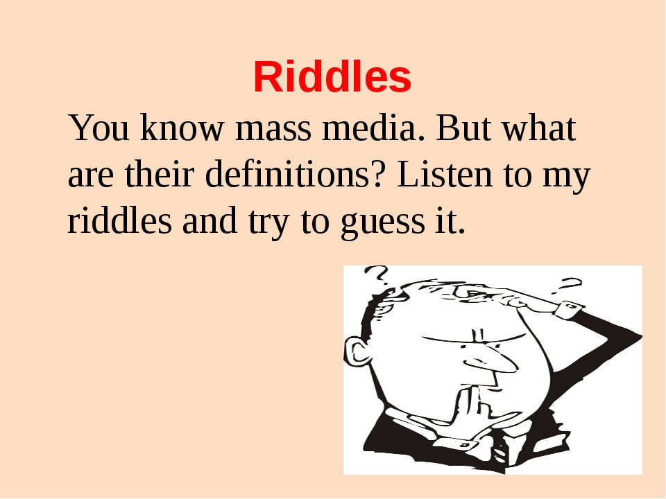 Riddles You know mass media. But what are their definitions? Listen to my rid...
