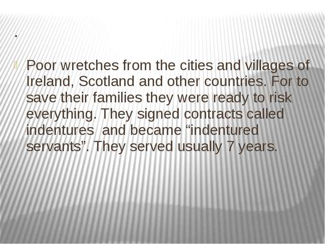 . Poor wretches from the cities and villages of Ireland, Scotland and other c...