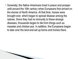 Generally, the Native Americans lived in peace and prosper until around the 1