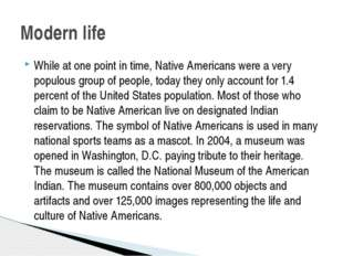 While at one point in time, Native Americans were a very populous group of pe