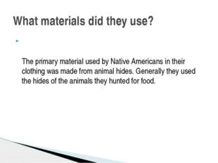 The primary material used byNative Americansin their clothing was made fro