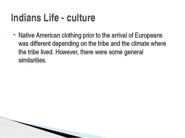 Native American clothing prior to the arrival of Europeans was different depe...