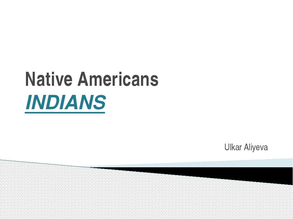 Native Americans INDIANS Ulkar Aliyeva