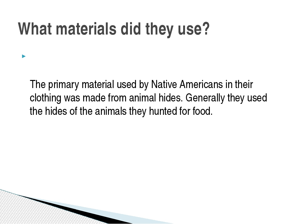 The primary material used byNative Americansin their clothing was made fro...