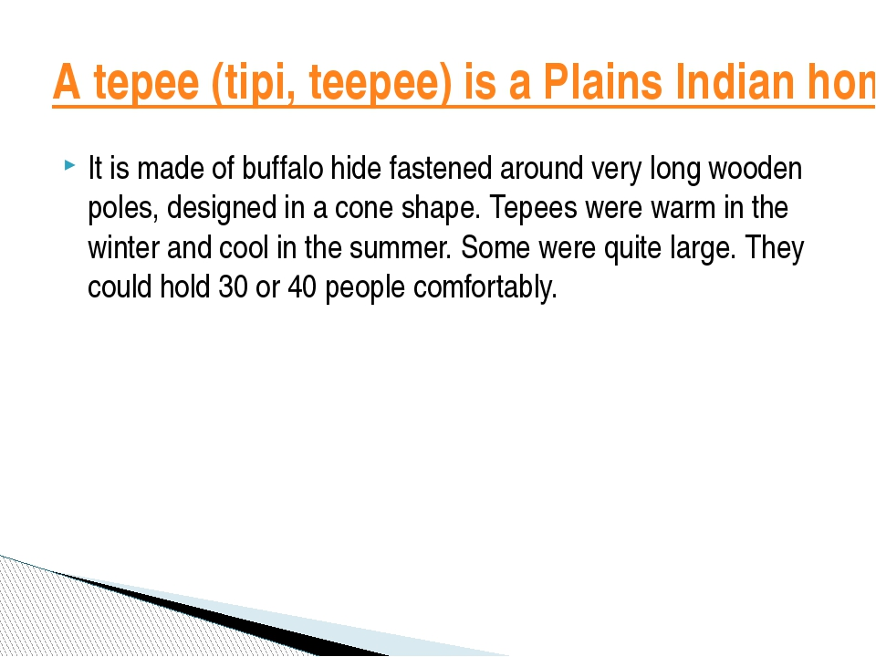 It is made ofbuffalohide fastened around very longwooden poles, designed i...