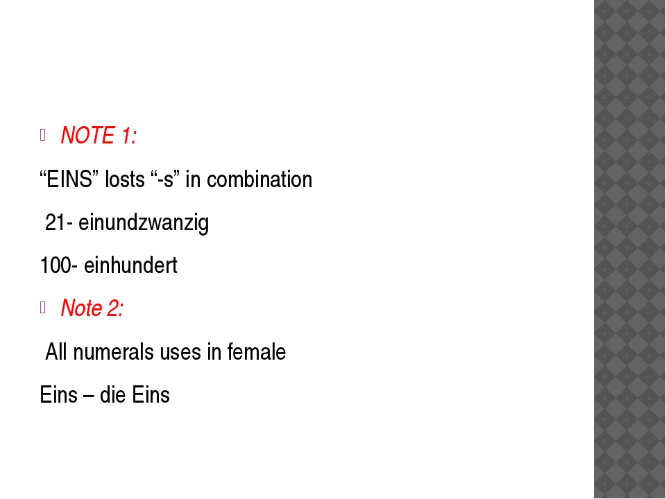 "NOTE 1: ""EINS"" losts ""-s"" in combination 21- einundzwanzig 100- einhundert No..."