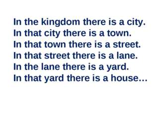 In the kingdom there is a city. In that city there is a town. In that town th