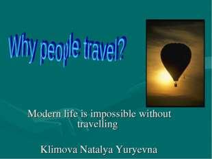 Modern life is impossible without travelling Klimova Natalya Yuryevna