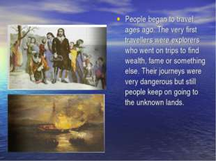People began to travel ages ago. The very first travellers were explorers who