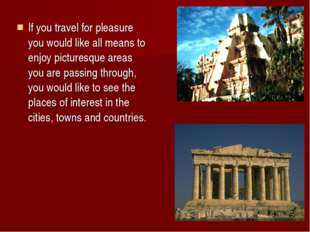 If you travel for pleasure you would like all means to enjoy picturesque area