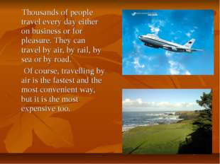 Thousands of people travel every day either on business or for pleasure. The