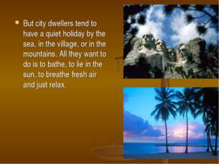 But city dwellers tend to have a quiet holiday by the sea, in the village, or