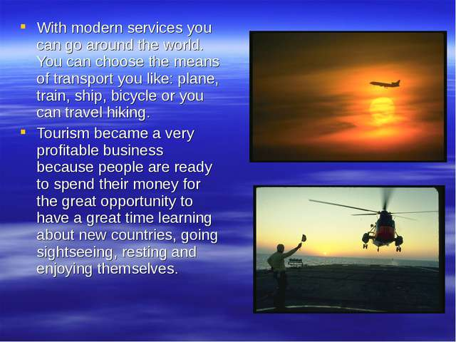 With modern services you can go around the world. You can choose the means of...