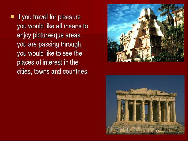 If you travel for pleasure you would like all means to enjoy picturesque area...