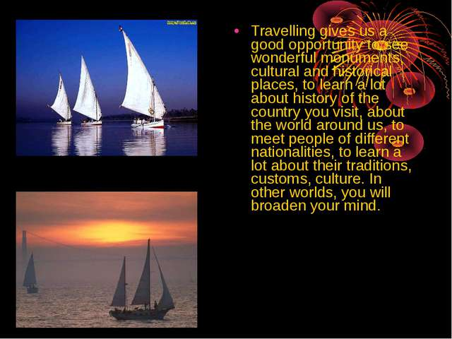 Travelling gives us a good opportunity to see wonderful monuments, cultural a...