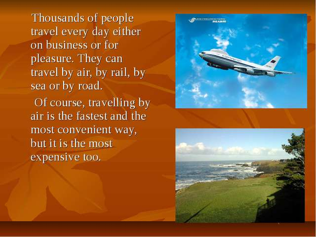 Thousands of people travel every day either on business or for pleasure. The...